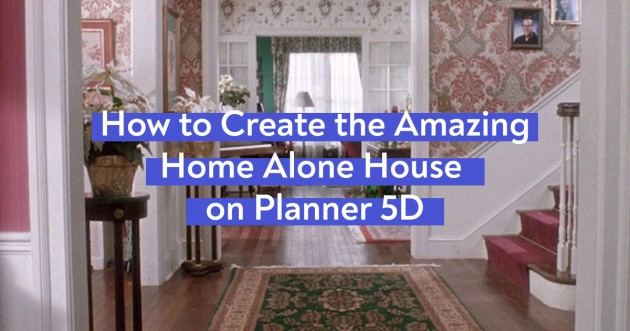 How to Create the Amazing Home Alone House on Planner 5D