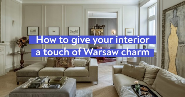 How To Give Your Interior A Touch Of Warsaw Charm