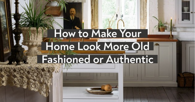 How to Make Your Home Look More Old Fashioned or Authentic - Articles about Apartments 1 by  image