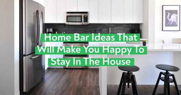 Home Bar Ideas That Will Make You Happy To Stay In the House