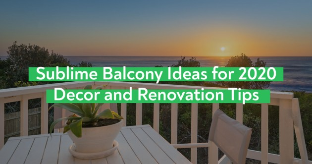 Sublime Balcony Ideas for 2020 | Décor and Renovation Tips