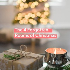 The 4 Forgotten Rooms of Christmas: Are you making these mistakes?