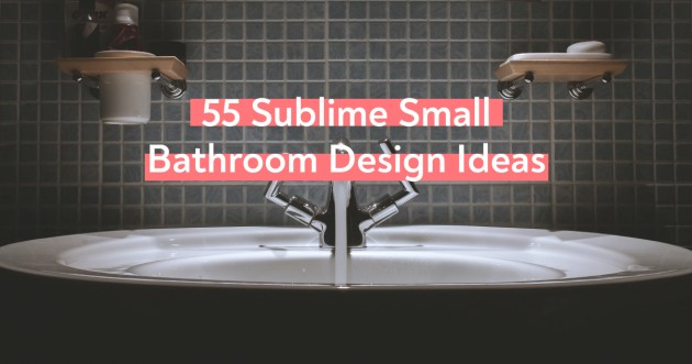55 Sublime Small Bathroom Design Ideas: Best Remodeling Tips and Layouts