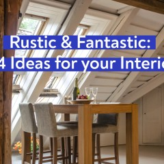 Rustic & Fantastic: 44 Ideas for your Interior