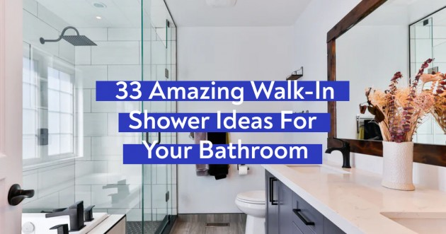 33 Amazing Walk-In Shower Ideas For Your Bathroom
